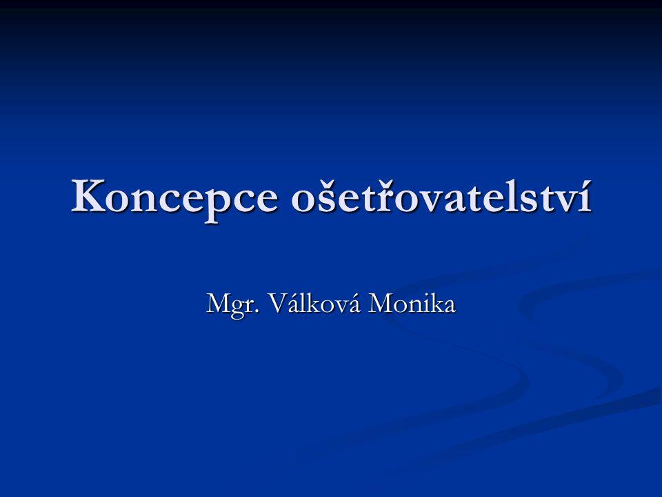 Koncepce ošetřovatelství Mgr. Válková Monika