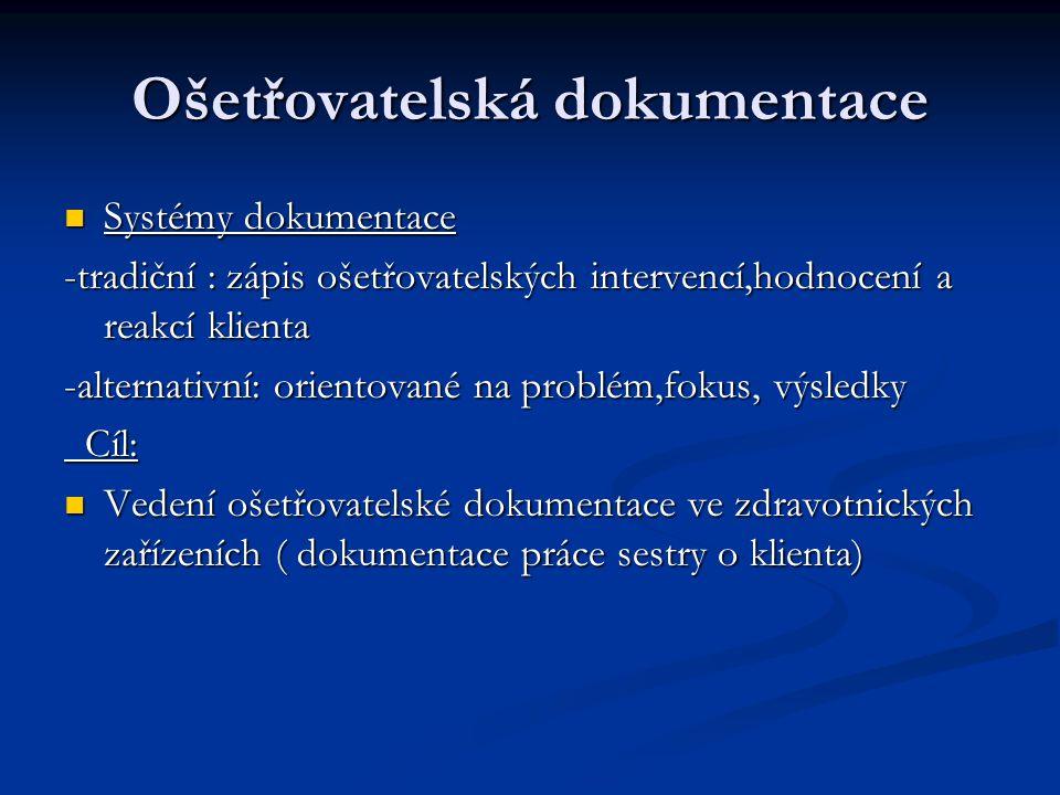 Ošetřovatelská dokumentace Systémy dokumentace Systémy dokumentace -tradiční : zápis ošetřovatelských intervencí,hodnocení a reakcí klienta -alternati