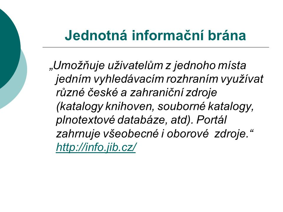 """Jednotná informační brána """"Umožňuje uživatelům z jednoho místa jedním vyhledávacím rozhraním využívat různé české a zahraniční zdroje (katalogy knihoven, souborné katalogy, plnotextové databáze, atd)."""
