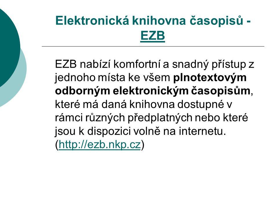 Elektronická knihovna časopisů - EZB EZB EZB nabízí komfortní a snadný přístup z jednoho místa ke všem plnotextovým odborným elektronickým časopisům, které má daná knihovna dostupné v rámci různých předplatných nebo které jsou k dispozici volně na internetu.