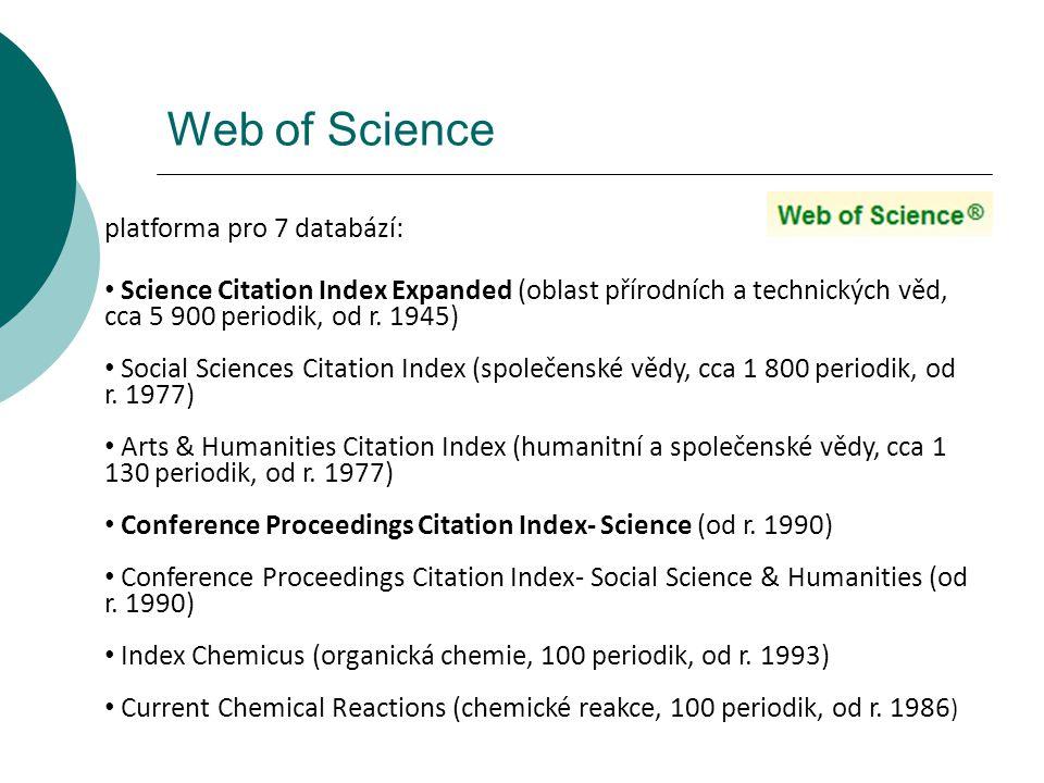 platforma pro 7 databází: Science Citation Index Expanded (oblast přírodních a technických věd, cca 5 900 periodik, od r.