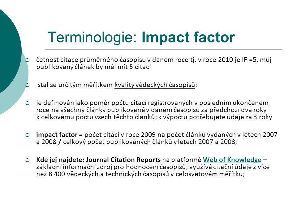 Terminologie: Impact factor  četnost citace průměrného časopisu v daném roce tj.