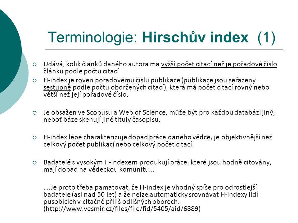 Terminologie: Hirschův index (1)  Udává, kolik článků daného autora má vyšší počet citací než je pořadové číslo článku podle počtu citací  H-index je roven pořadovému číslu publikace (publikace jsou seřazeny sestupně podle počtu obdržených citací), která má počet citací rovný nebo větší než její pořadové číslo.