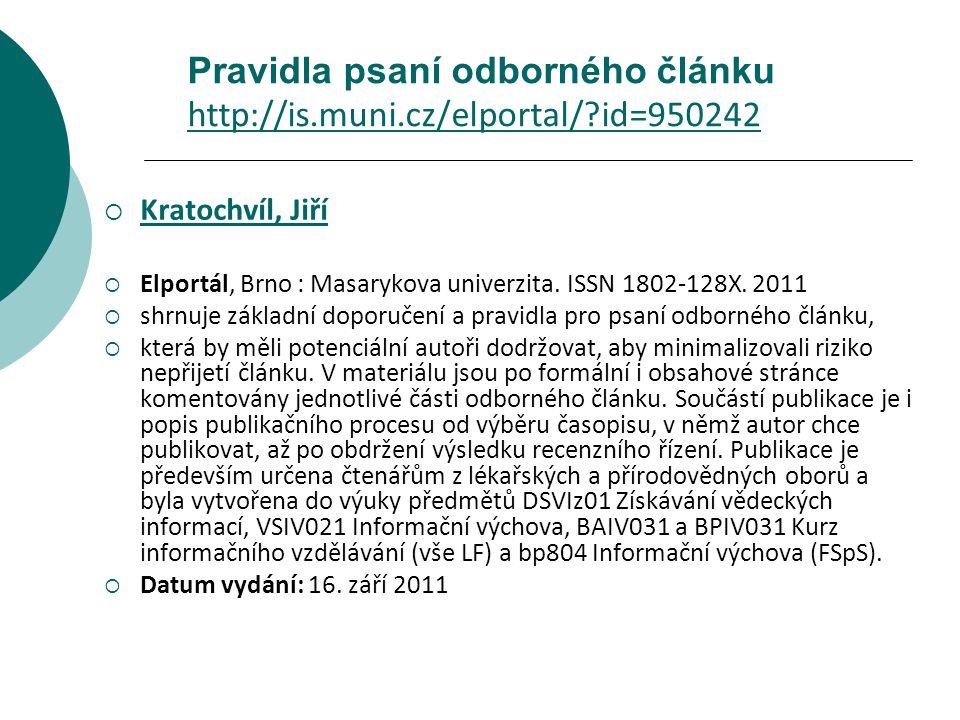 Pravidla psaní odborného článku http://is.muni.cz/elportal/?id=950242 http://is.muni.cz/elportal/?id=950242  Kratochvíl, Jiří Kratochvíl, Jiří  Elportál, Brno : Masarykova univerzita.