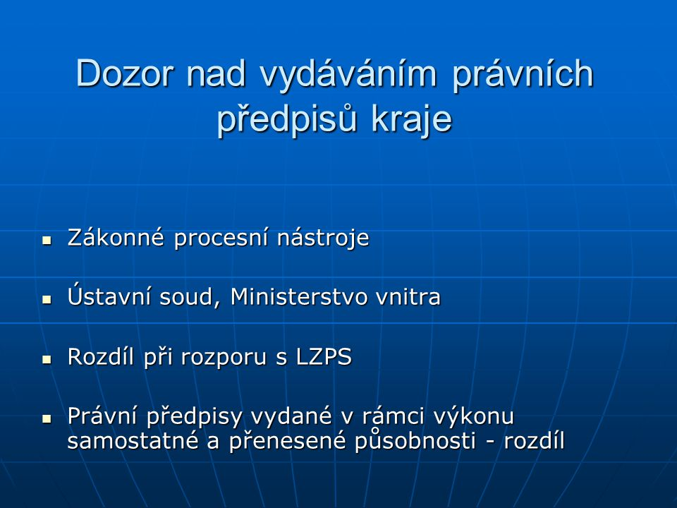 Dozor nad vydáváním právních předpisů kraje Zákonné procesní nástroje Zákonné procesní nástroje Ústavní soud, Ministerstvo vnitra Ústavní soud, Minist