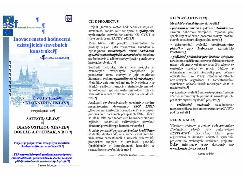 10 6 Přidaná hodnota Inovativnost, Multiplikace přidaná hodnota: nové partnerství, urychlení zavedení teorie do praxe pomocí seminářů (zahraniční odborníci), vydání příručky (zveřejnění na internetu), studenti: exkurze, nové/inovované kurzy inovativní postupy hodnocení spolehlivosti existujících konstrukcí - zavádění zásad mezinárodních norem a teoretických poznatků multiplikační efekty: metodika využitelná i mimo pražský region, tvorba norem, výuka (zájem např.