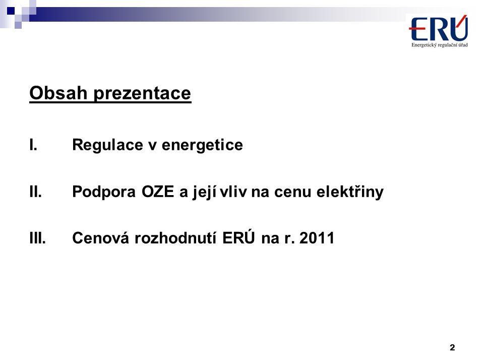 2 Obsah prezentace I.Regulace v energetice II.Podpora OZE a její vliv na cenu elektřiny III.Cenová rozhodnutí ERÚ na r. 2011