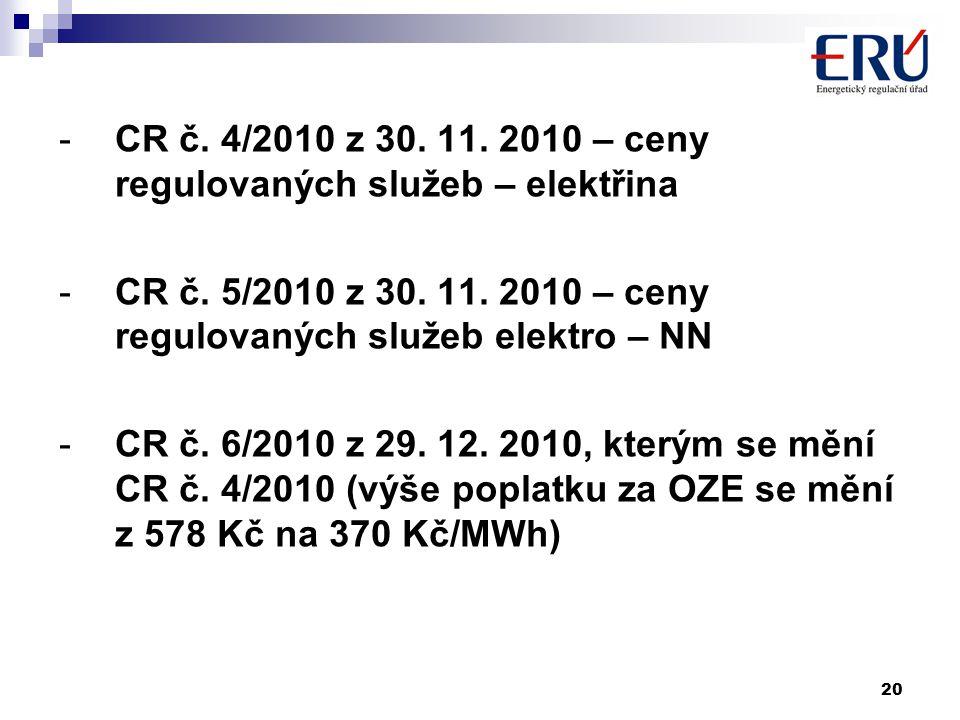 20 -CR č. 4/2010 z 30. 11. 2010 – ceny regulovaných služeb – elektřina -CR č. 5/2010 z 30. 11. 2010 – ceny regulovaných služeb elektro – NN -CR č. 6/2