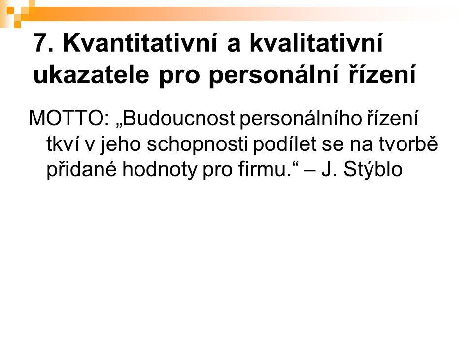 """7. Kvantitativní a kvalitativní ukazatele pro personální řízení MOTTO: """"Budoucnost personálního řízení tkví v jeho schopnosti podílet se na tvorbě při"""
