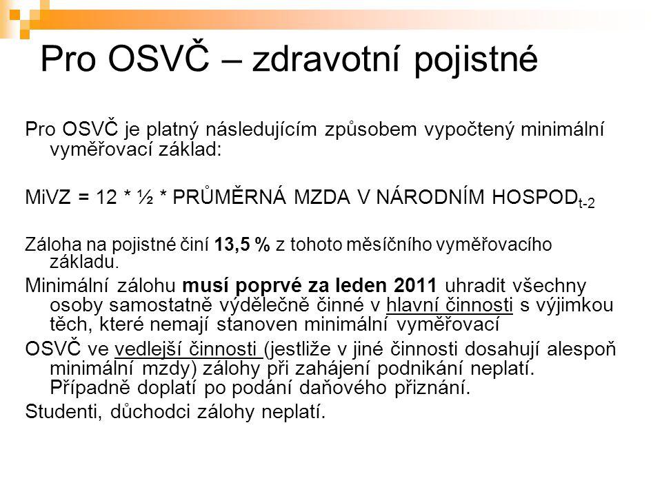 Pro OSVČ – zdravotní pojistné Pro OSVČ je platný následujícím způsobem vypočtený minimální vyměřovací základ: MiVZ = 12 * ½ * PRŮMĚRNÁ MZDA V NÁRODNÍM