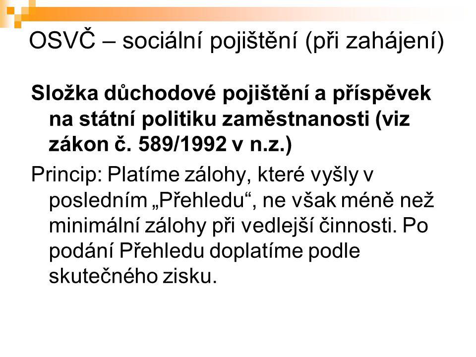 OSVČ – sociální pojištění (při zahájení) Složka důchodové pojištění a příspěvek na státní politiku zaměstnanosti (viz zákon č. 589/1992 v n.z.) Princi