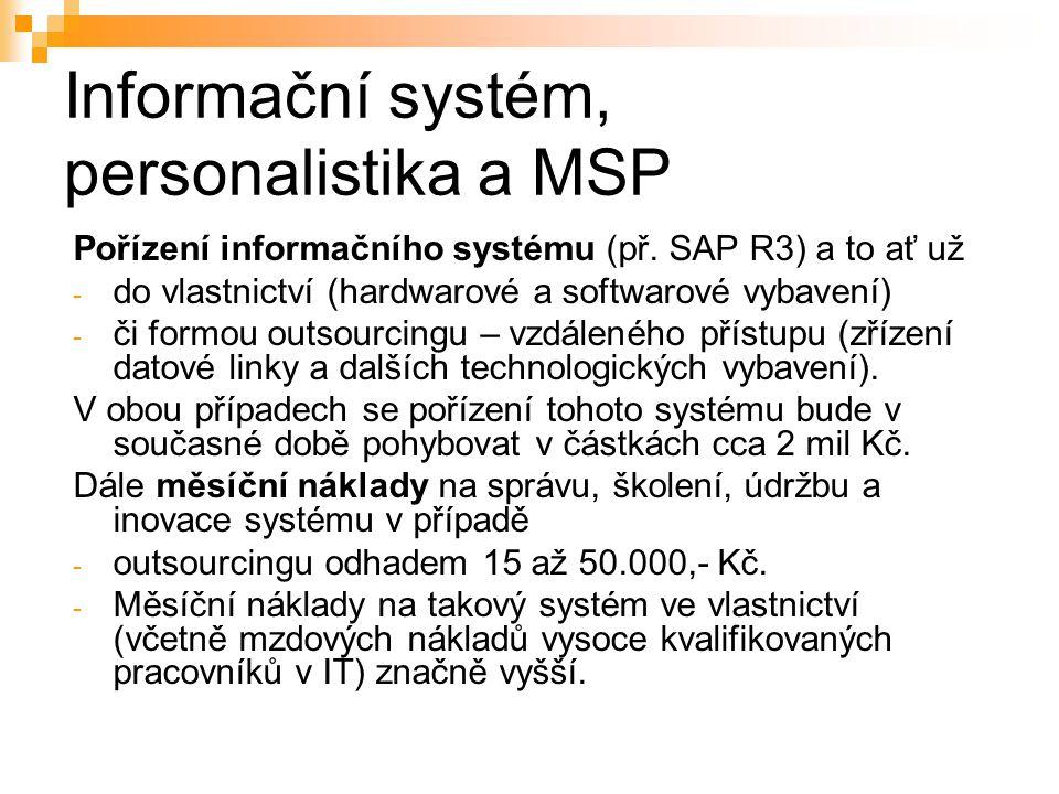 Informační systém, personalistika a MSP Pořízení informačního systému (př. SAP R3) a to ať už - do vlastnictví (hardwarové a softwarové vybavení) - či