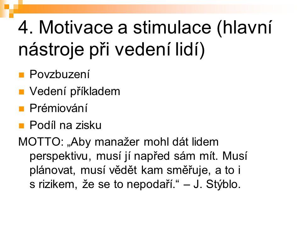 """4. Motivace a stimulace (hlavní nástroje při vedení lidí) Povzbuzení Vedení příkladem Prémiování Podíl na zisku MOTTO: """"Aby manažer mohl dát lidem per"""