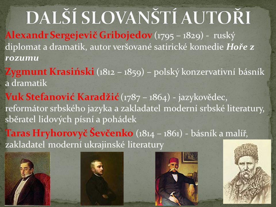 Alexandr Sergejevič Gribojedov (1795 – 1829) - ruský diplomat a dramatik, autor veršované satirické komedie Hoře z rozumu Zygmunt Krasiński (1812 – 18