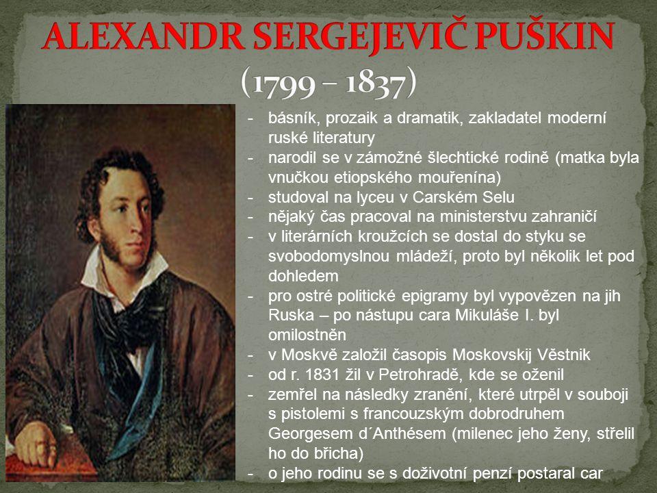 -b-básník, prozaik a dramatik, zakladatel moderní ruské literatury -n-narodil se v zámožné šlechtické rodině (matka byla vnučkou etiopského mouřenína)