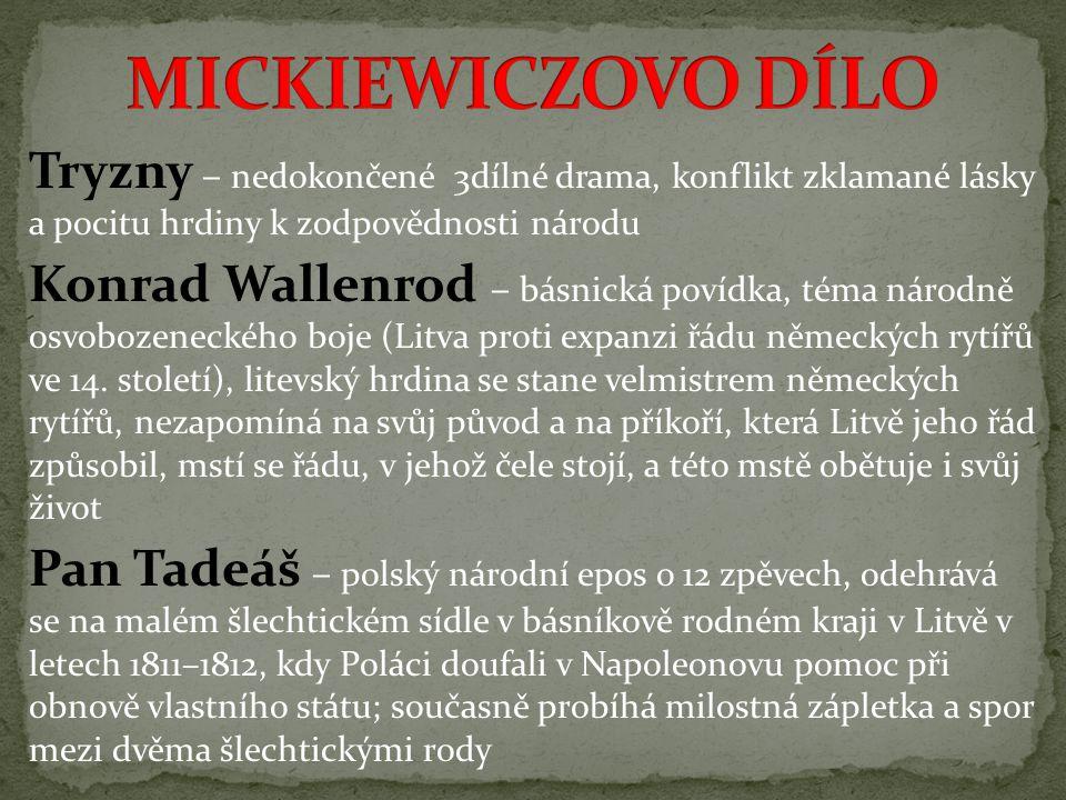Tryzny – nedokončené 3dílné drama, konflikt zklamané lásky a pocitu hrdiny k zodpovědnosti národu Konrad Wallenrod – básnická povídka, téma národně os