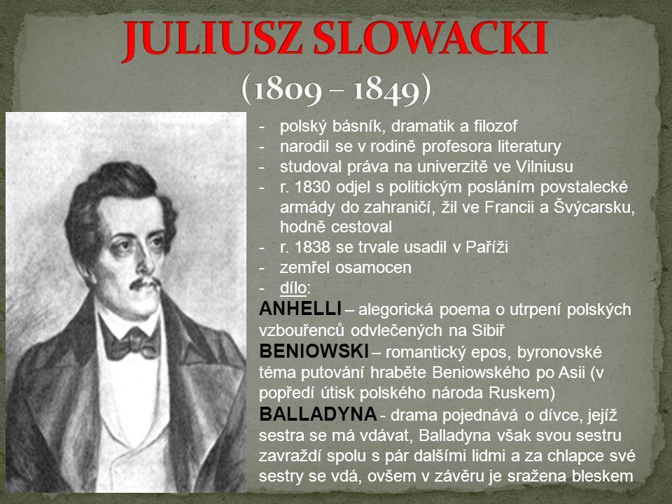 -p-polský básník, dramatik a filozof -n-narodil se v rodině profesora literatury -s-studoval práva na univerzitě ve Vilniusu -r-r. 1830 odjel s politi