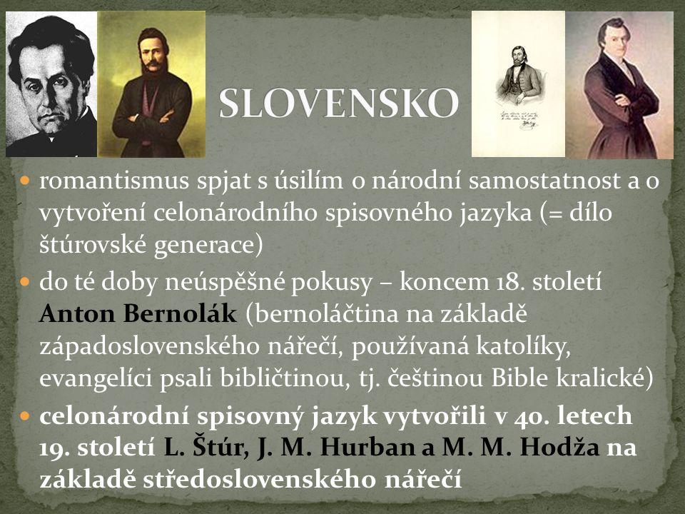 romantismus spjat s úsilím o národní samostatnost a o vytvoření celonárodního spisovného jazyka (= dílo štúrovské generace) do té doby neúspěšné pokusy – koncem 18.