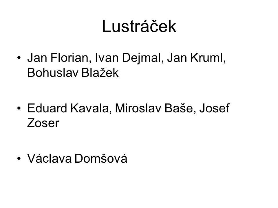 Lustráček Jan Florian, Ivan Dejmal, Jan Kruml, Bohuslav Blažek Eduard Kavala, Miroslav Baše, Josef Zoser Václava Domšová