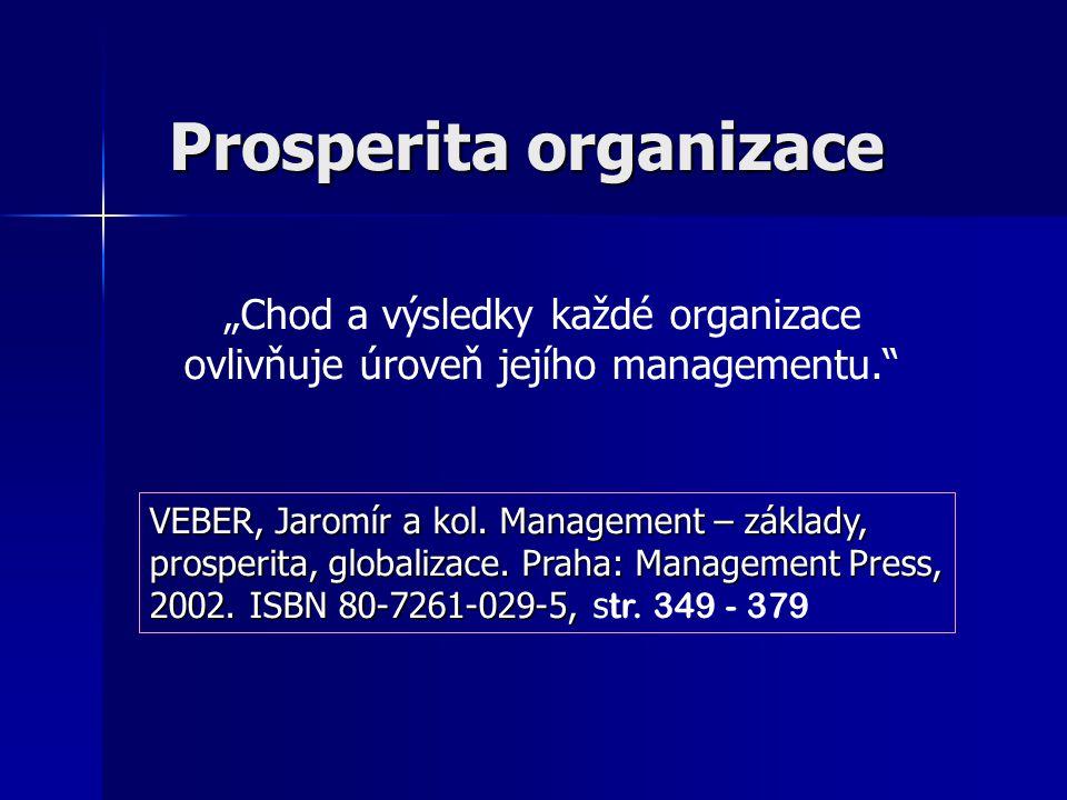 Prosperita organizace VEBER, Jaromír a kol. Management – základy, prosperita, globalizace. Praha: Management Press, 2002. ISBN 80-7261-029-5, VEBER, J