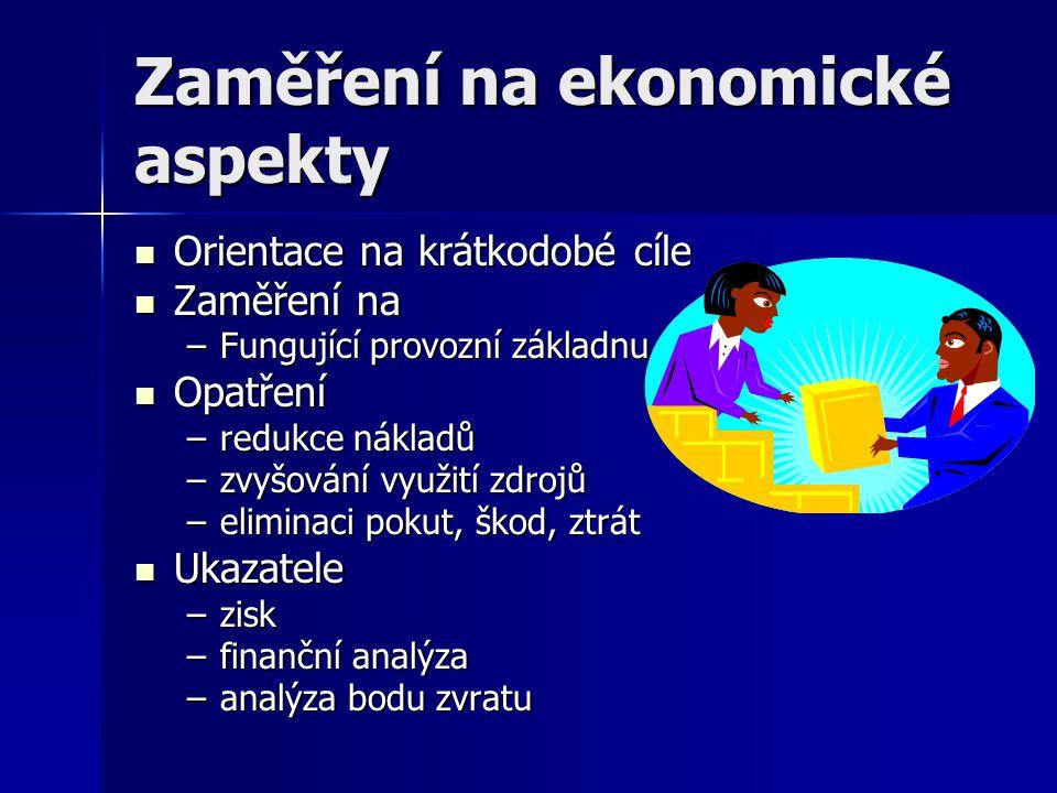 Zaměření na ekonomické aspekty Orientace na krátkodobé cíle Orientace na krátkodobé cíle Zaměření na Zaměření na –Fungující provozní základnu Opatření