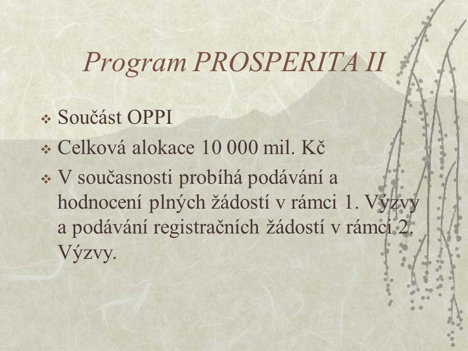 Program PROSPERITA II  Součást OPPI  Celková alokace 10 000 mil.
