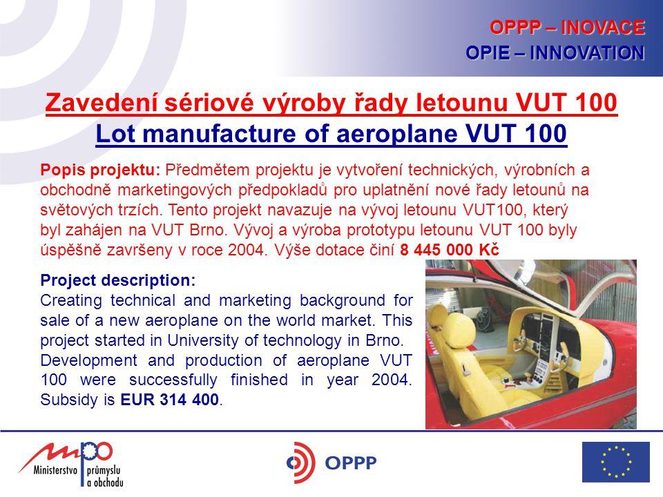 Zavedení sériové výroby řady letounu VUT 100 Lot manufacture of aeroplane VUT 100 Popis projektu: Předmětem projektu je vytvoření technických, výrobních a obchodně marketingových předpokladů pro uplatnění nové řady letounů na světových trzích.