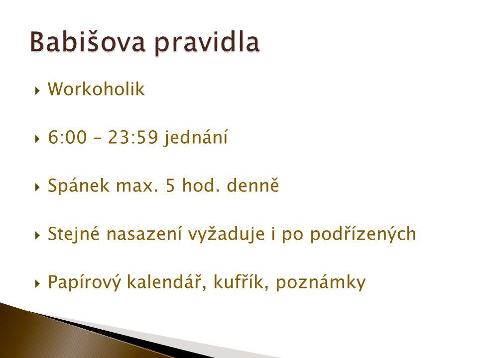  Workoholik  6:00 – 23:59 jednání  Spánek max. 5 hod.