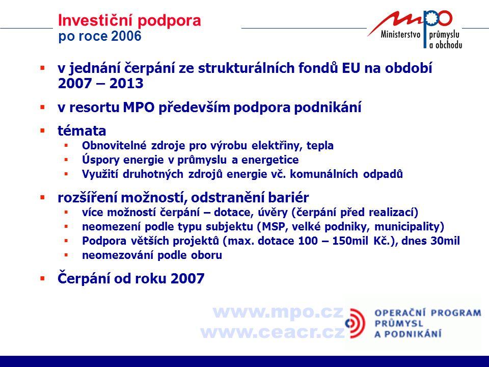 Investiční podpora po roce 2006  v jednání čerpání ze strukturálních fondů EU na období 2007 – 2013  v resortu MPO především podpora podnikání  témata  Obnovitelné zdroje pro výrobu elektřiny, tepla  Úspory energie v průmyslu a energetice  Využití druhotných zdrojů energie vč.