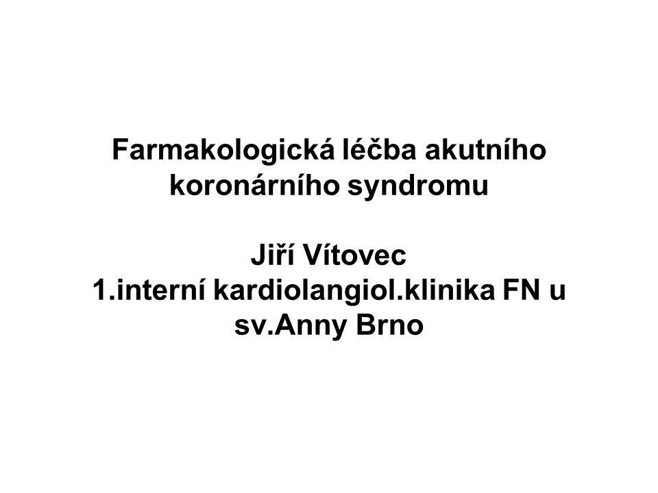 Farmakologická léčba akutního koronárního syndromu Jiří Vítovec 1.interní kardiolangiol.klinika FN u sv.Anny Brno