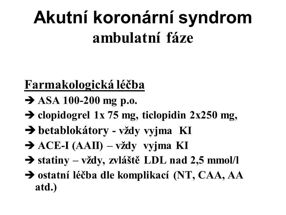 Akutní koronární syndrom ambulatní fáze Farmakologická léčba  ASA 100-200 mg p.o.