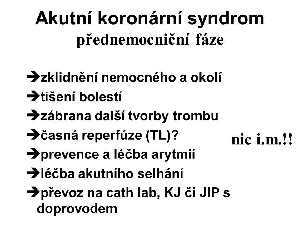 Akutní koronární syndrom přednemocniční fáze  zklidnění nemocného a okolí  tišení bolestí  zábrana další tvorby trombu  časná reperfúze (TL).