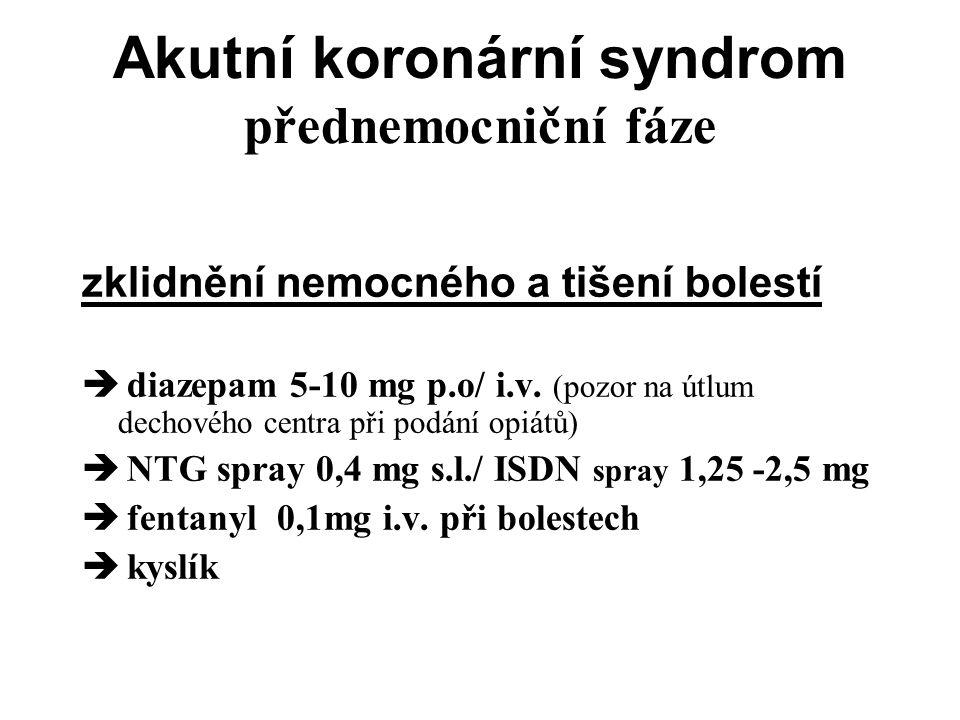 Akutní koronární syndrom přednemocniční fáze zklidnění nemocného a tišení bolestí  diazepam 5-10 mg p.o/ i.v.