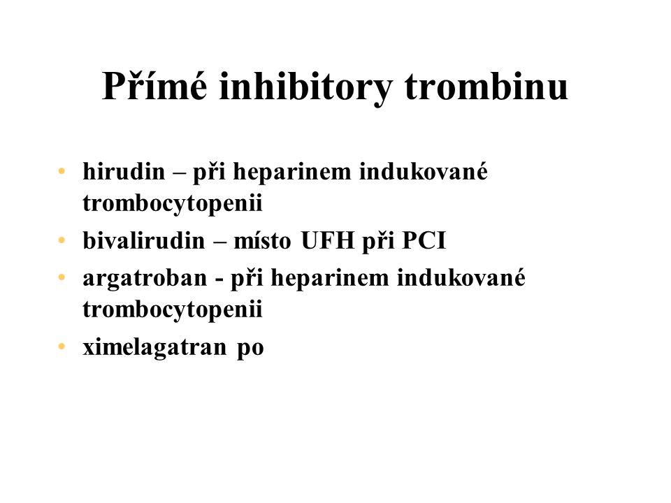 Přímé inhibitory trombinu hirudin – při heparinem indukované trombocytopenii bivalirudin – místo UFH při PCI argatroban - při heparinem indukované trombocytopenii ximelagatran po