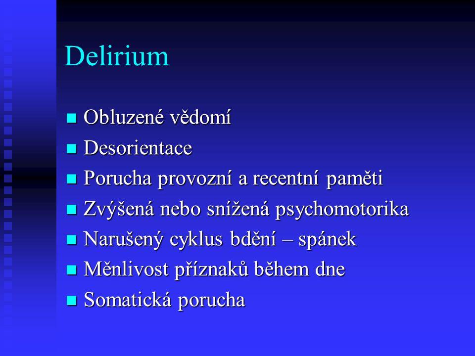 Delirium Obluzené vědomí Obluzené vědomí Desorientace Desorientace Porucha provozní a recentní paměti Porucha provozní a recentní paměti Zvýšená nebo snížená psychomotorika Zvýšená nebo snížená psychomotorika Narušený cyklus bdění – spánek Narušený cyklus bdění – spánek Měnlivost příznaků během dne Měnlivost příznaků během dne Somatická porucha Somatická porucha