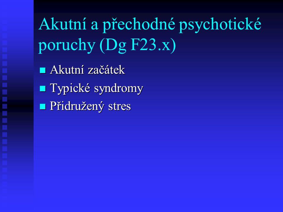 Akutní a přechodné psychotické poruchy (Dg F23.x) Akutní začátek Akutní začátek Typické syndromy Typické syndromy Přidružený stres Přidružený stres