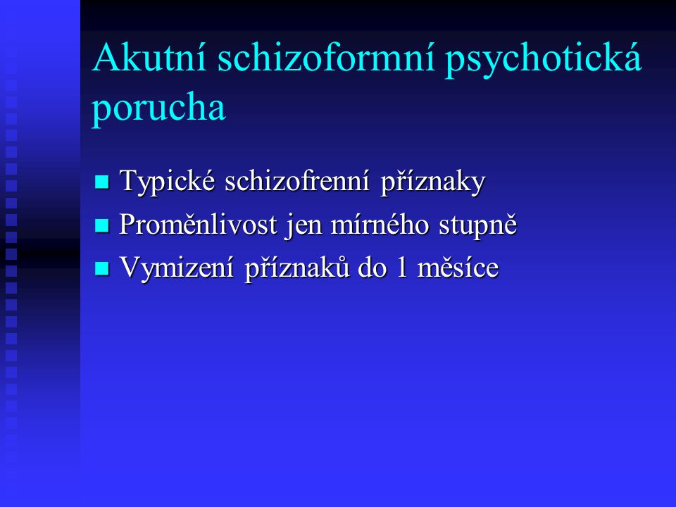 Jiné akutní psychotické poruchy S převahou bludů S převahou bludů Všechny ostatní psychotické poruchy Všechny ostatní psychotické poruchy Paranoidní reakce, psychogenní paranoidní psychóza Paranoidní reakce, psychogenní paranoidní psychóza