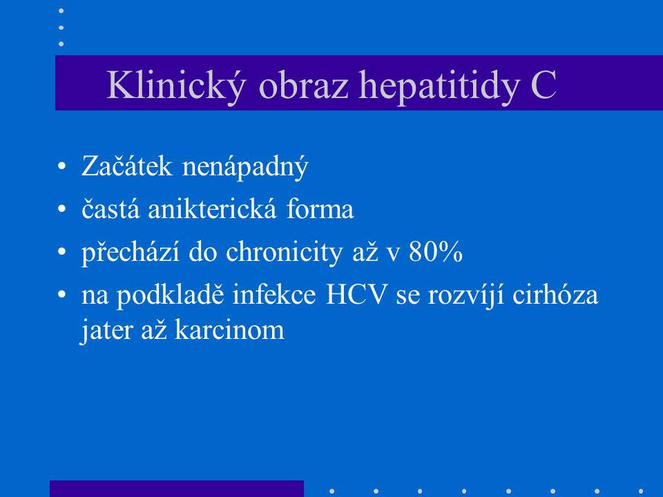 Klinický obraz hepatitidy C Začátek nenápadný častá anikterická forma přechází do chronicity až v 80% na podkladě infekce HCV se rozvíjí cirhóza jater až karcinom