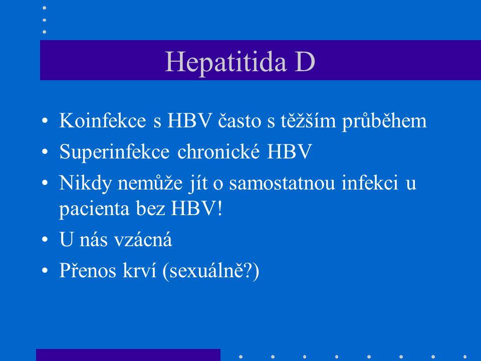 Hepatitida D Koinfekce s HBV často s těžším průběhem Superinfekce chronické HBV Nikdy nemůže jít o samostatnou infekci u pacienta bez HBV! U nás vzácn