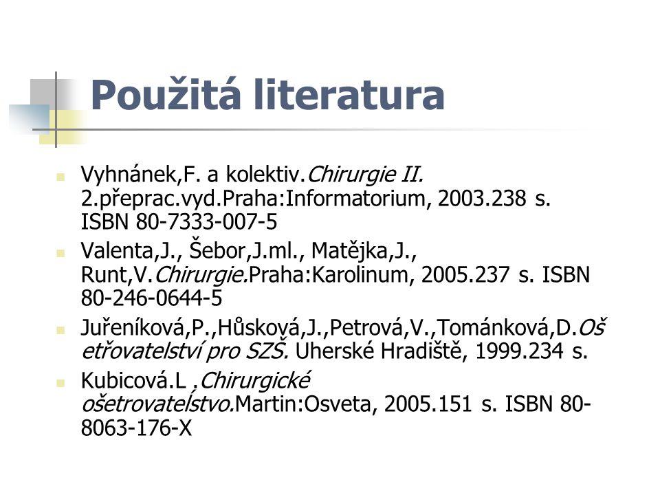 Použitá literatura Vyhnánek,F. a kolektiv.Chirurgie II. 2.přeprac.vyd.Praha:Informatorium, 2003.238 s. ISBN 80-7333-007-5 Valenta,J., Šebor,J.ml., Mat