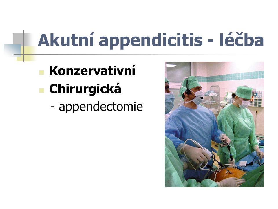 Akutní appendicitis - léčba Konzervativní Chirurgická - appendectomie
