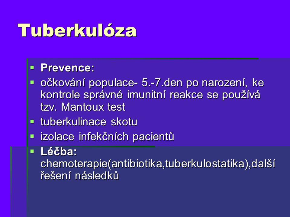 Tuberkulóza  Prevence:  očkování populace- 5.-7.den po narození, ke kontrole správné imunitní reakce se používá tzv. Mantoux test  tuberkulinace sk
