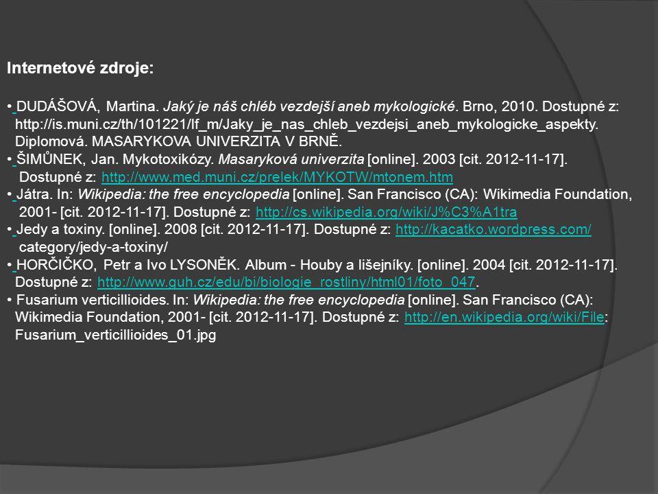 Internetové zdroje: DUDÁŠOVÁ, Martina. Jaký je náš chléb vezdejší aneb mykologické. Brno, 2010. Dostupné z: http://is.muni.cz/th/101221/lf_m/Jaky_je_n