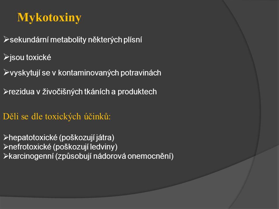 Mykotoxiny  sekundární metabolity některých plísní  jsou toxické  vyskytují se v kontaminovaných potravinách  rezidua v živočišných tkáních a produktech Děli se dle toxických účinků:  hepatotoxické (poškozují játra)  nefrotoxické (poškozují ledviny)  karcinogenní (způsobují nádorová onemocnění)