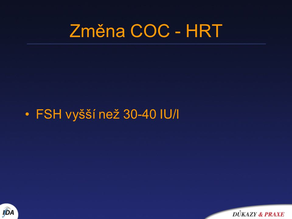 Změna COC - HRT FSH vyšší než 30-40 IU/l