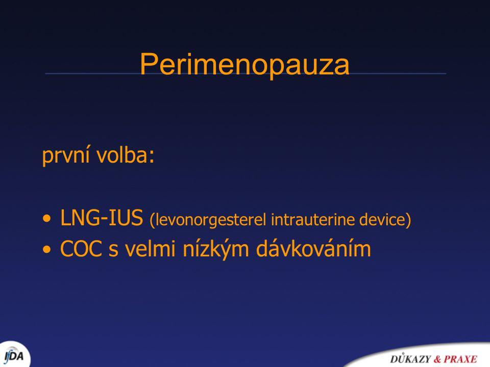 Perimenopauza první volba: LNG-IUS (levonorgesterel intrauterine device) COC s velmi nízkým dávkováním