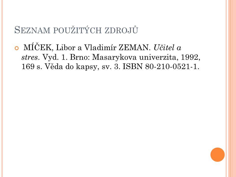 S EZNAM POUŽITÝCH ZDROJŮ MÍČEK, Libor a Vladimír ZEMAN. Učitel a stres. Vyd. 1. Brno: Masarykova univerzita, 1992, 169 s. Věda do kapsy, sv. 3. ISBN 8