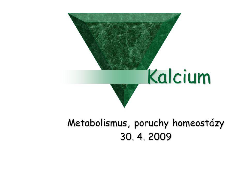 Kalcium Metabolismus, poruchy homeostázy 30. 4. 2009