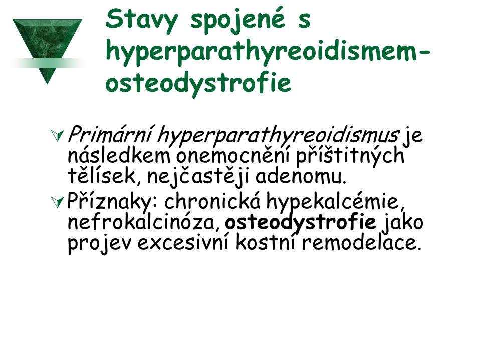 Stavy spojené s hyperparathyreoidismem- osteodystrofie  Primární hyperparathyreoidismus je následkem onemocnění příštitných tělísek, nejčastěji adenomu.