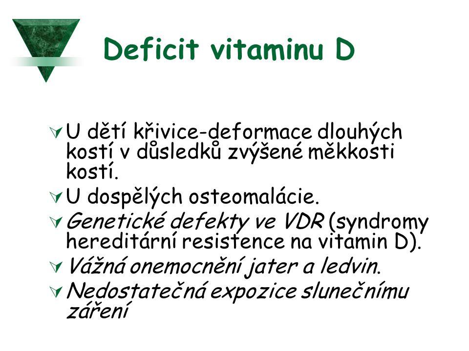 Deficit vitaminu D  U dětí křivice-deformace dlouhých kostí v důsledků zvýšené měkkosti kostí.